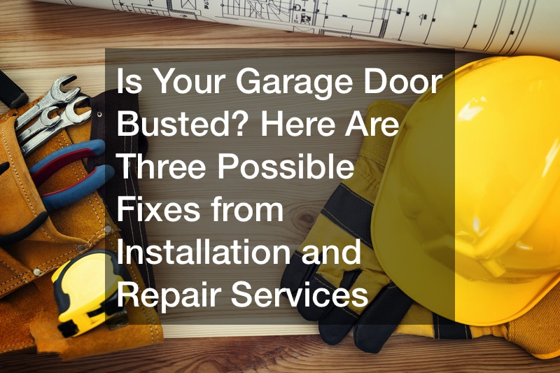 Is Your Garage Door Busted? Here Are Three Possible Fixes from Installation and Repair Services